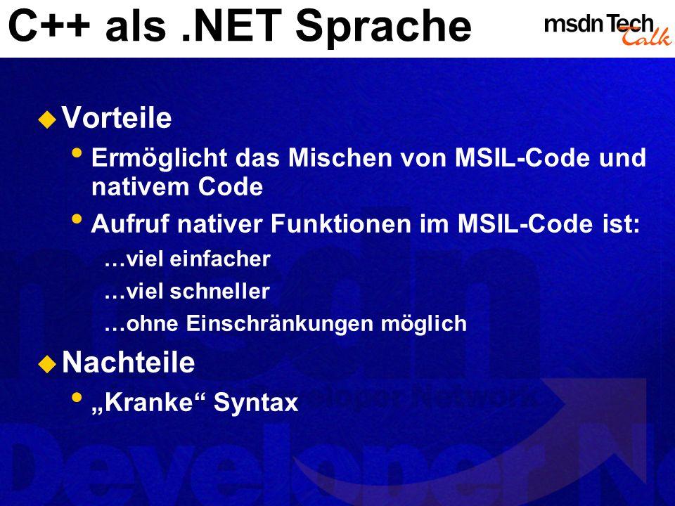 C++ als.NET Sprache Vorteile Ermöglicht das Mischen von MSIL-Code und nativem Code Aufruf nativer Funktionen im MSIL-Code ist: …viel einfacher …viel s