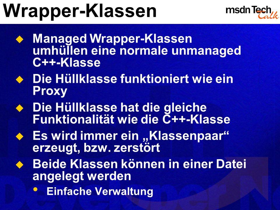 Wrapper-Klassen Managed Wrapper-Klassen umhüllen eine normale unmanaged C++-Klasse Die Hüllklasse funktioniert wie ein Proxy Die Hüllklasse hat die gl