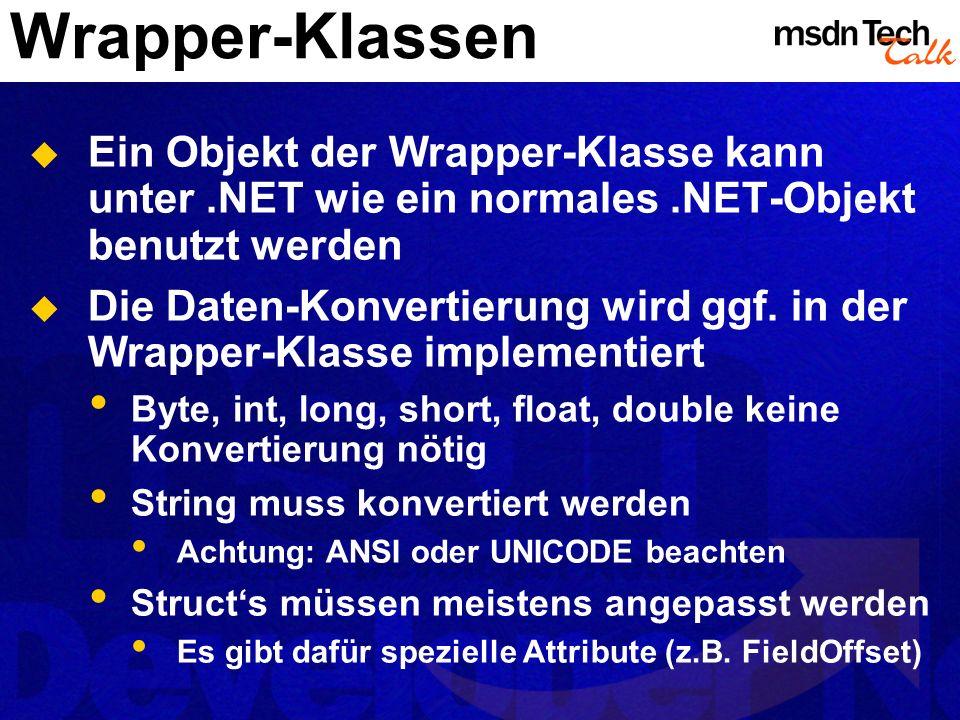 Wrapper-Klassen Ein Objekt der Wrapper-Klasse kann unter.NET wie ein normales.NET-Objekt benutzt werden Die Daten-Konvertierung wird ggf. in der Wrapp