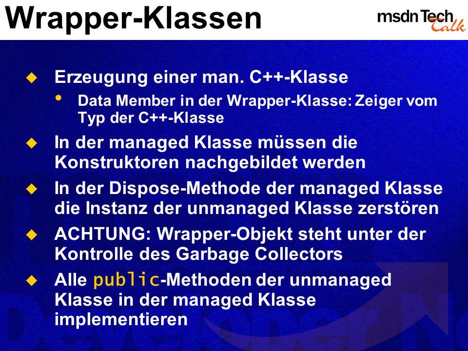 Wrapper-Klassen Erzeugung einer man. C++-Klasse Data Member in der Wrapper-Klasse: Zeiger vom Typ der C++-Klasse In der managed Klasse müssen die Kons