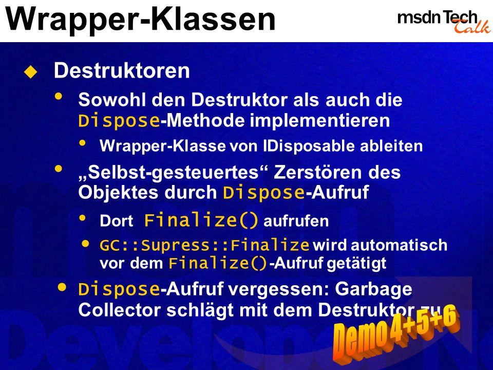 Wrapper-Klassen Destruktoren Sowohl den Destruktor als auch die Dispose -Methode implementieren Wrapper-Klasse von IDisposable ableiten Selbst-gesteue