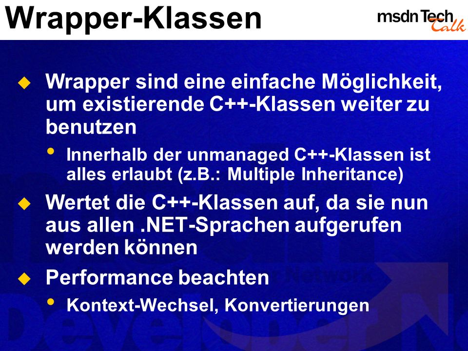 Wrapper-Klassen Wrapper sind eine einfache Möglichkeit, um existierende C++-Klassen weiter zu benutzen Innerhalb der unmanaged C++-Klassen ist alles e