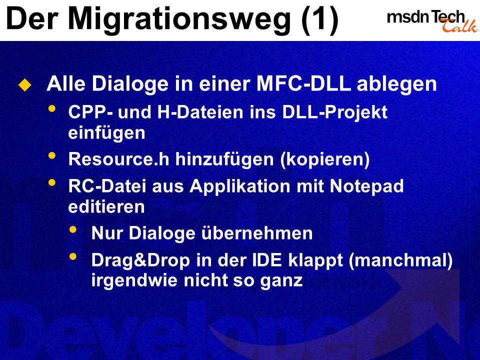 Der Migrationsweg (1) Alle Dialoge in einer MFC-DLL ablegen CPP- und H-Dateien ins DLL-Projekt einfügen Resource.h hinzufügen (kopieren) RC-Datei aus