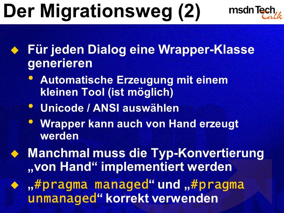 Der Migrationsweg (2) Für jeden Dialog eine Wrapper-Klasse generieren Automatische Erzeugung mit einem kleinen Tool (ist möglich) Unicode / ANSI auswä