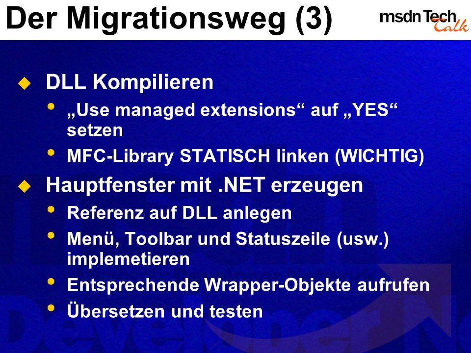 Der Migrationsweg (3) DLL Kompilieren Use managed extensions auf YES setzen MFC-Library STATISCH linken (WICHTIG) Hauptfenster mit.NET erzeugen Refere