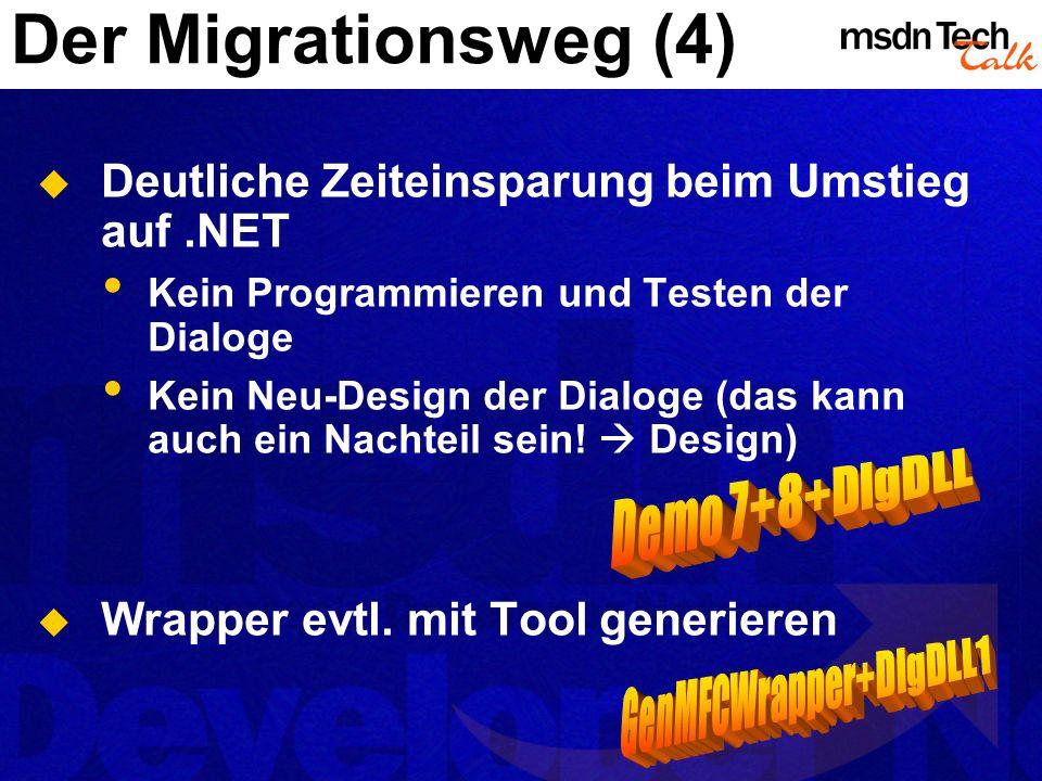 Der Migrationsweg (4) Deutliche Zeiteinsparung beim Umstieg auf.NET Kein Programmieren und Testen der Dialoge Kein Neu-Design der Dialoge (das kann au
