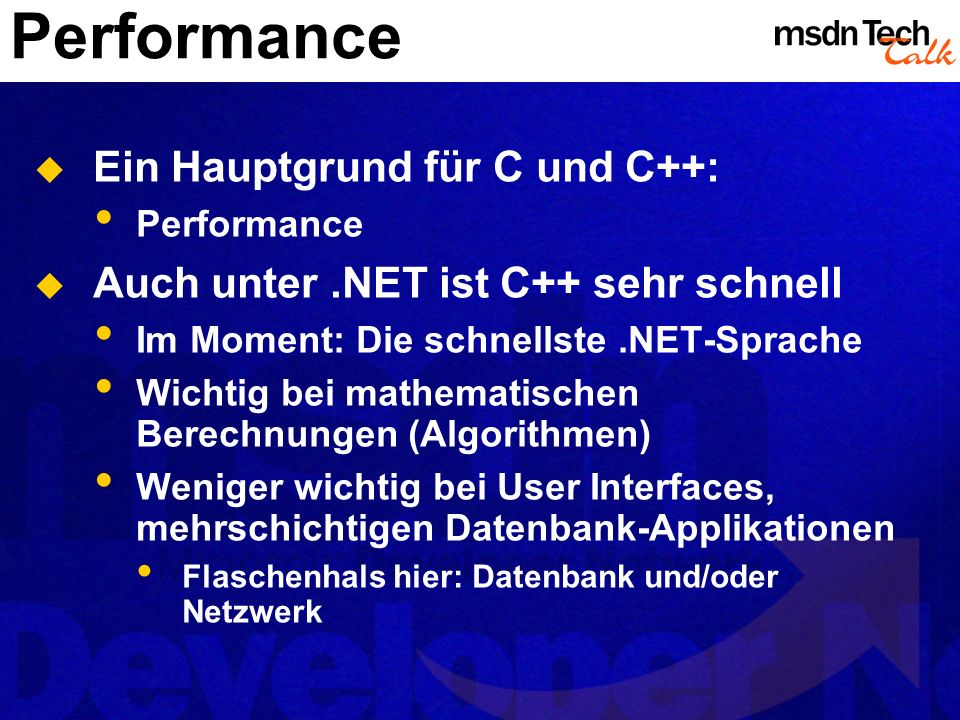 Performance Ein Hauptgrund für C und C++: Performance Auch unter.NET ist C++ sehr schnell Im Moment: Die schnellste.NET-Sprache Wichtig bei mathematis