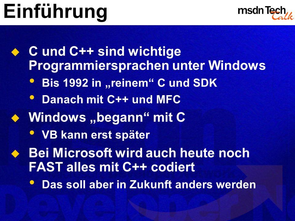 Einführung C und C++ sind wichtige Programmiersprachen unter Windows Bis 1992 in reinem C und SDK Danach mit C++ und MFC Windows begann mit C VB kann