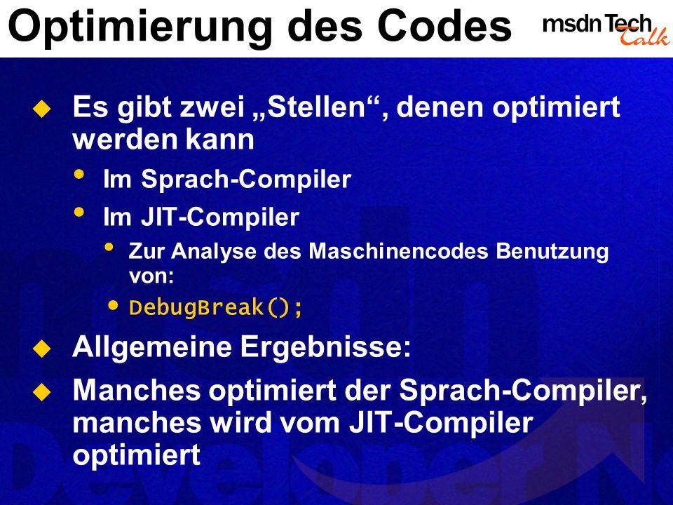 Optimierung des Codes Es gibt zwei Stellen, denen optimiert werden kann Im Sprach-Compiler Im JIT-Compiler Zur Analyse des Maschinencodes Benutzung vo