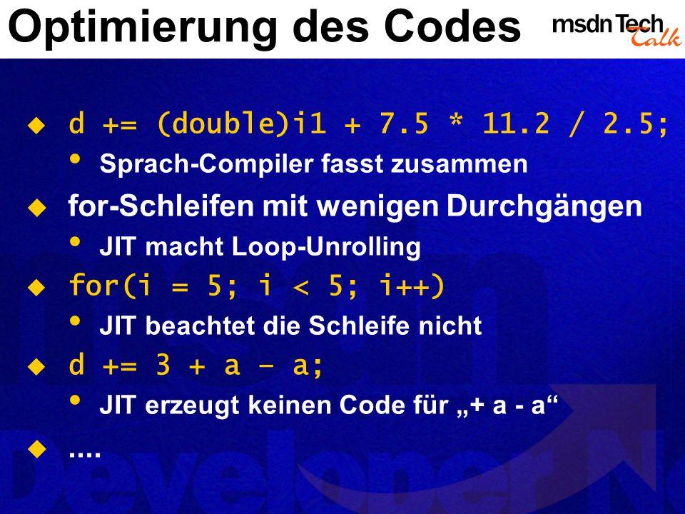 Optimierung des Codes d += (double)i1 + 7.5 * 11.2 / 2.5; Sprach-Compiler fasst zusammen for-Schleifen mit wenigen Durchgängen JIT macht Loop-Unrollin
