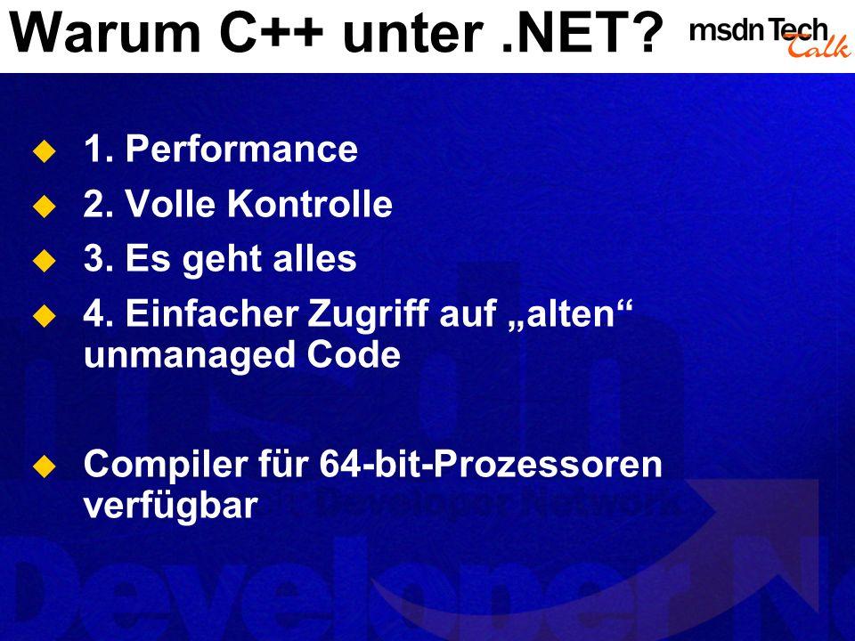 Warum C++ unter.NET? 1. Performance 2. Volle Kontrolle 3. Es geht alles 4. Einfacher Zugriff auf alten unmanaged Code Compiler für 64-bit-Prozessoren