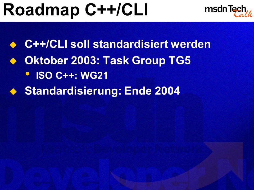 Roadmap C++/CLI C++/CLI soll standardisiert werden Oktober 2003: Task Group TG5 ISO C++: WG21 Standardisierung: Ende 2004