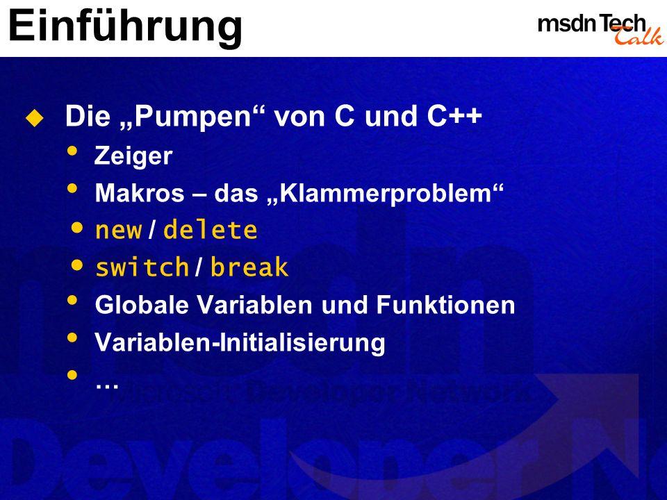 Einführung Die Pumpen von C und C++ Zeiger Makros – das Klammerproblem new / delete switch / break Globale Variablen und Funktionen Variablen-Initiali
