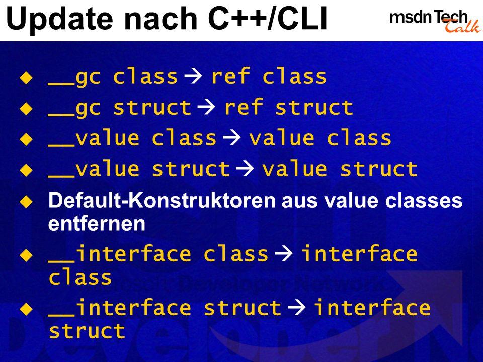 Update nach C++/CLI __gc class ref class __gc struct ref struct __value class value class __value struct value struct Default-Konstruktoren aus value