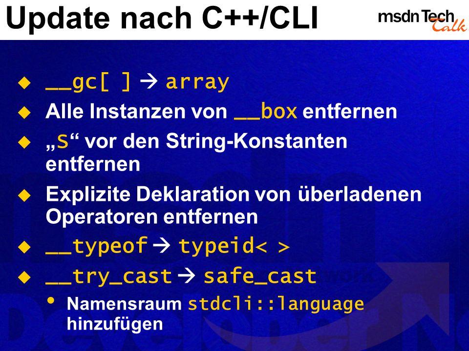 Update nach C++/CLI __gc[ ] array Alle Instanzen von __box entfernen S vor den String-Konstanten entfernen Explizite Deklaration von überladenen Opera