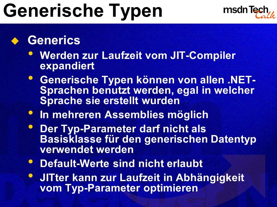 Generische Typen Generics Werden zur Laufzeit vom JIT-Compiler expandiert Generische Typen können von allen.NET- Sprachen benutzt werden, egal in welc