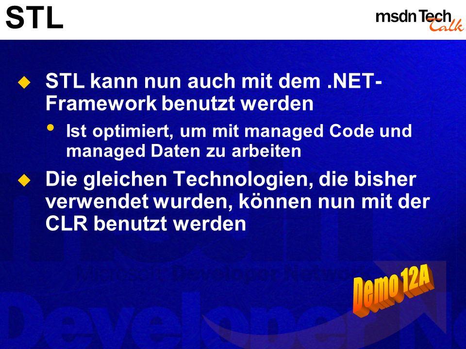 STL STL kann nun auch mit dem.NET- Framework benutzt werden Ist optimiert, um mit managed Code und managed Daten zu arbeiten Die gleichen Technologien