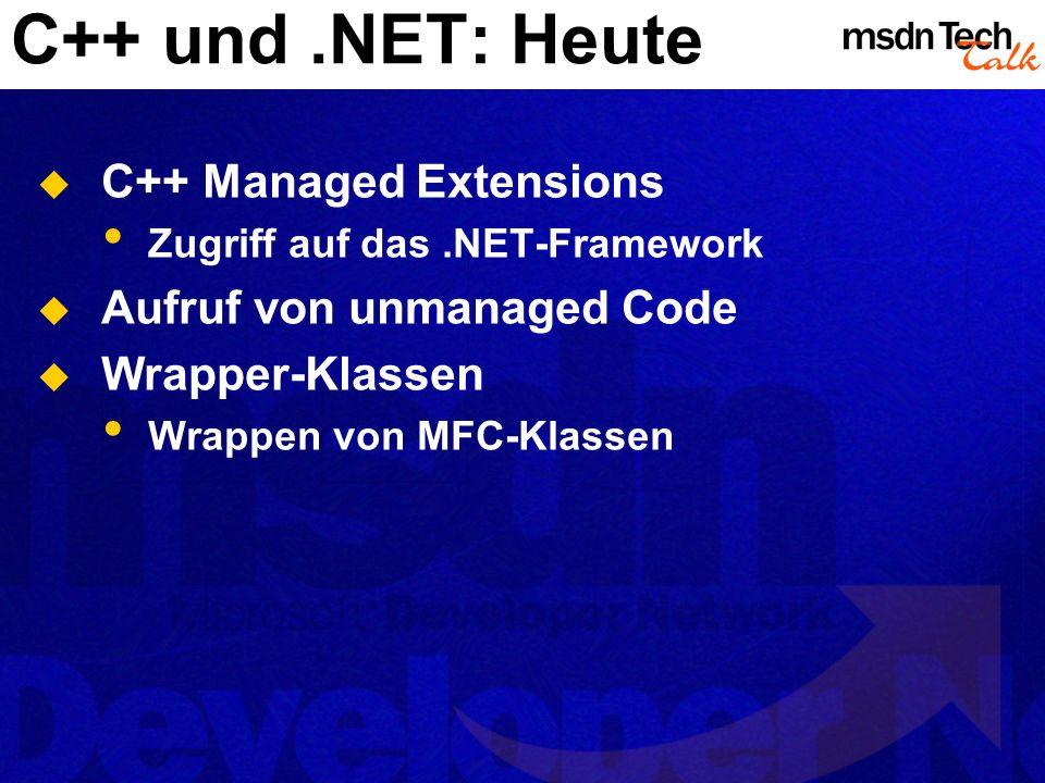 C++ und.NET: Heute C++ Managed Extensions Zugriff auf das.NET-Framework Aufruf von unmanaged Code Wrapper-Klassen Wrappen von MFC-Klassen