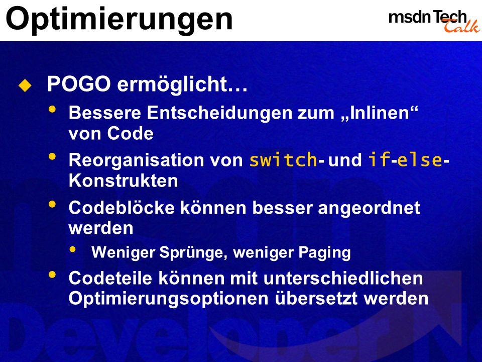 Optimierungen POGO ermöglicht… Bessere Entscheidungen zum Inlinen von Code Reorganisation von switch - und if - else - Konstrukten Codeblöcke können b