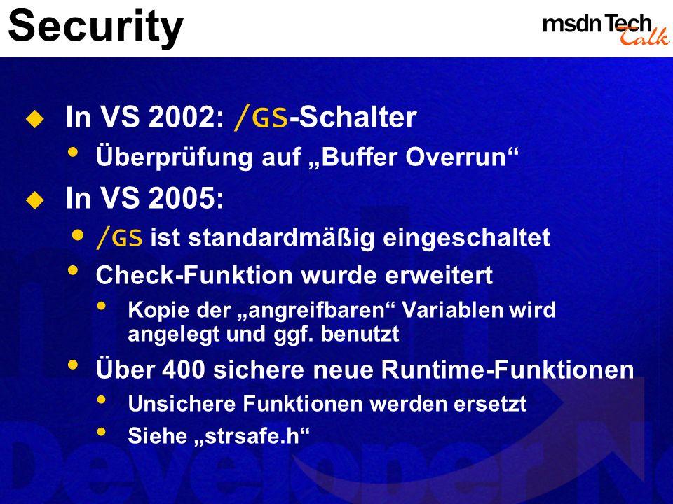 Security In VS 2002: /GS -Schalter Überprüfung auf Buffer Overrun In VS 2005: /GS ist standardmäßig eingeschaltet Check-Funktion wurde erweitert Kopie