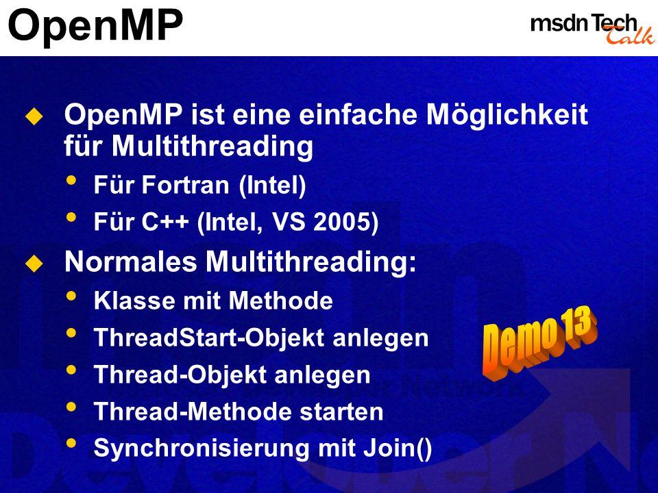OpenMP OpenMP ist eine einfache Möglichkeit für Multithreading Für Fortran (Intel) Für C++ (Intel, VS 2005) Normales Multithreading: Klasse mit Method
