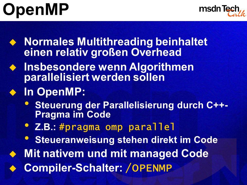 OpenMP Normales Multithreading beinhaltet einen relativ großen Overhead Insbesondere wenn Algorithmen parallelisiert werden sollen In OpenMP: Steuerun