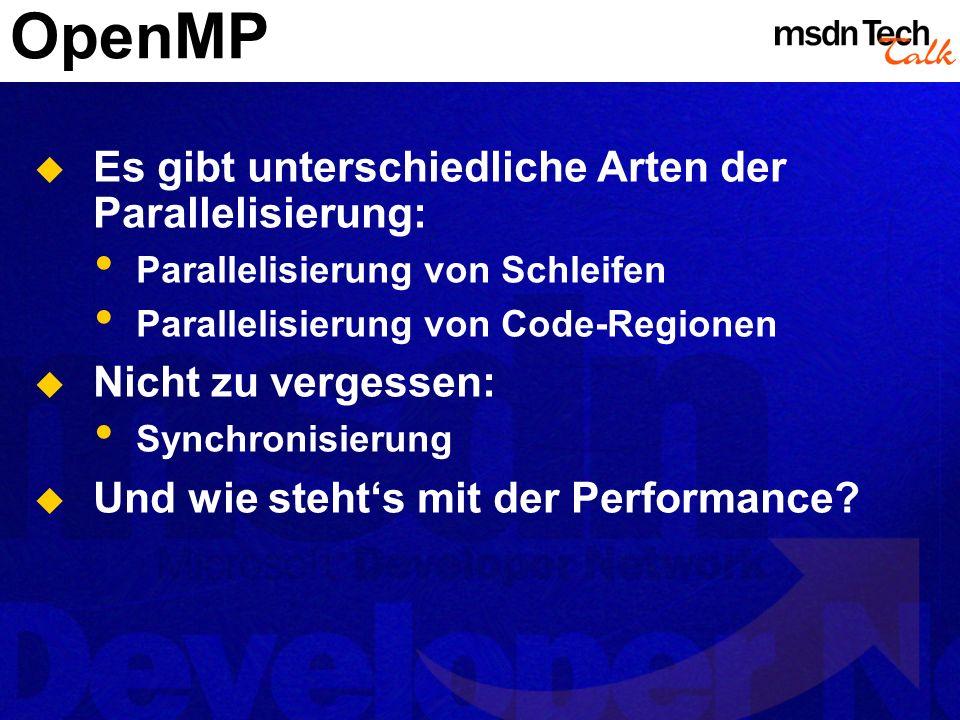 OpenMP Es gibt unterschiedliche Arten der Parallelisierung: Parallelisierung von Schleifen Parallelisierung von Code-Regionen Nicht zu vergessen: Sync