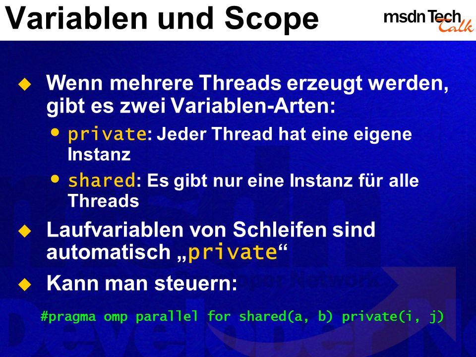 Variablen und Scope Wenn mehrere Threads erzeugt werden, gibt es zwei Variablen-Arten: private : Jeder Thread hat eine eigene Instanz shared : Es gibt