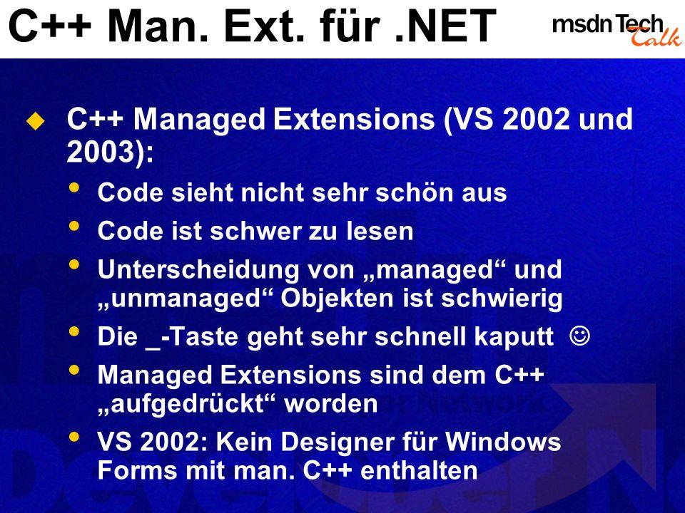 C++ Man. Ext. für.NET C++ Managed Extensions (VS 2002 und 2003): Code sieht nicht sehr schön aus Code ist schwer zu lesen Unterscheidung von managed u