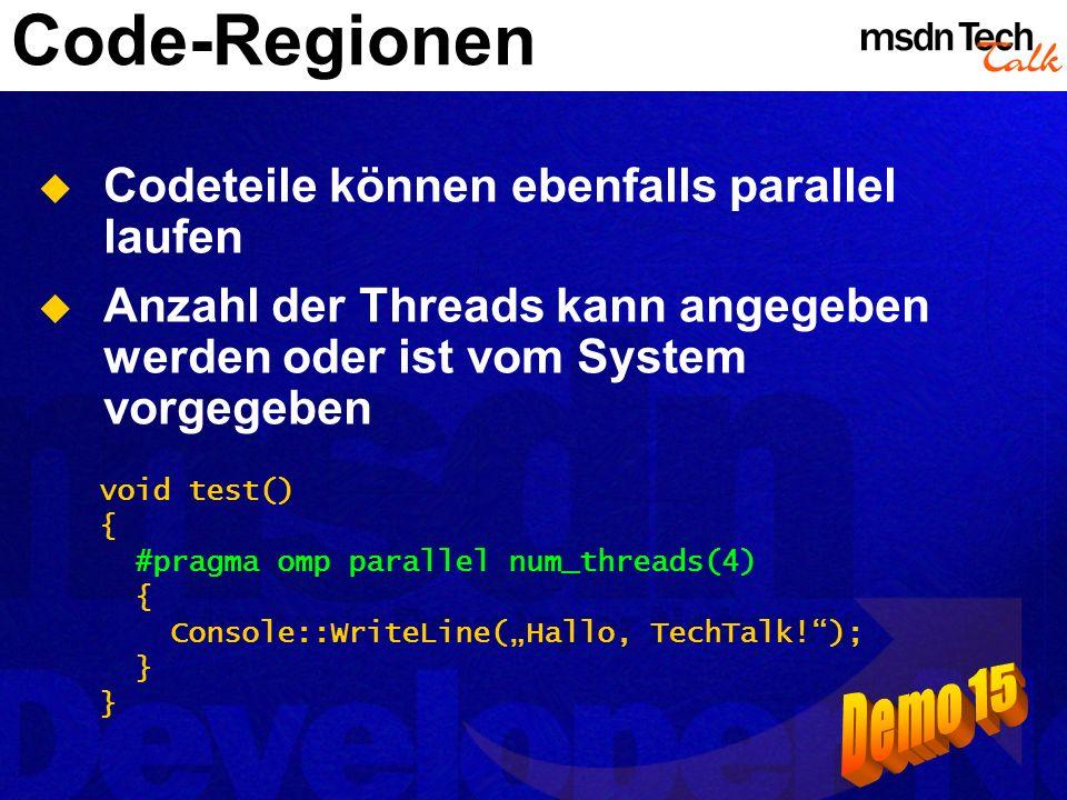 Code-Regionen Codeteile können ebenfalls parallel laufen Anzahl der Threads kann angegeben werden oder ist vom System vorgegeben void test() { #pragma