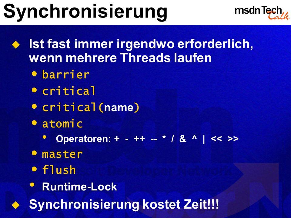 Synchronisierung Ist fast immer irgendwo erforderlich, wenn mehrere Threads laufen barrier critical critical( name ) atomic Operatoren: + - ++ -- * /