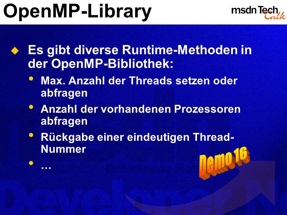 OpenMP-Library Es gibt diverse Runtime-Methoden in der OpenMP-Bibliothek: Max. Anzahl der Threads setzen oder abfragen Anzahl der vorhandenen Prozesso