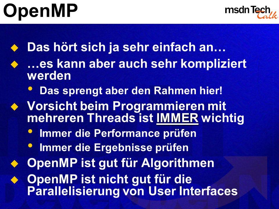 OpenMP Das hört sich ja sehr einfach an… …es kann aber auch sehr kompliziert werden Das sprengt aber den Rahmen hier! IMMER Vorsicht beim Programmiere