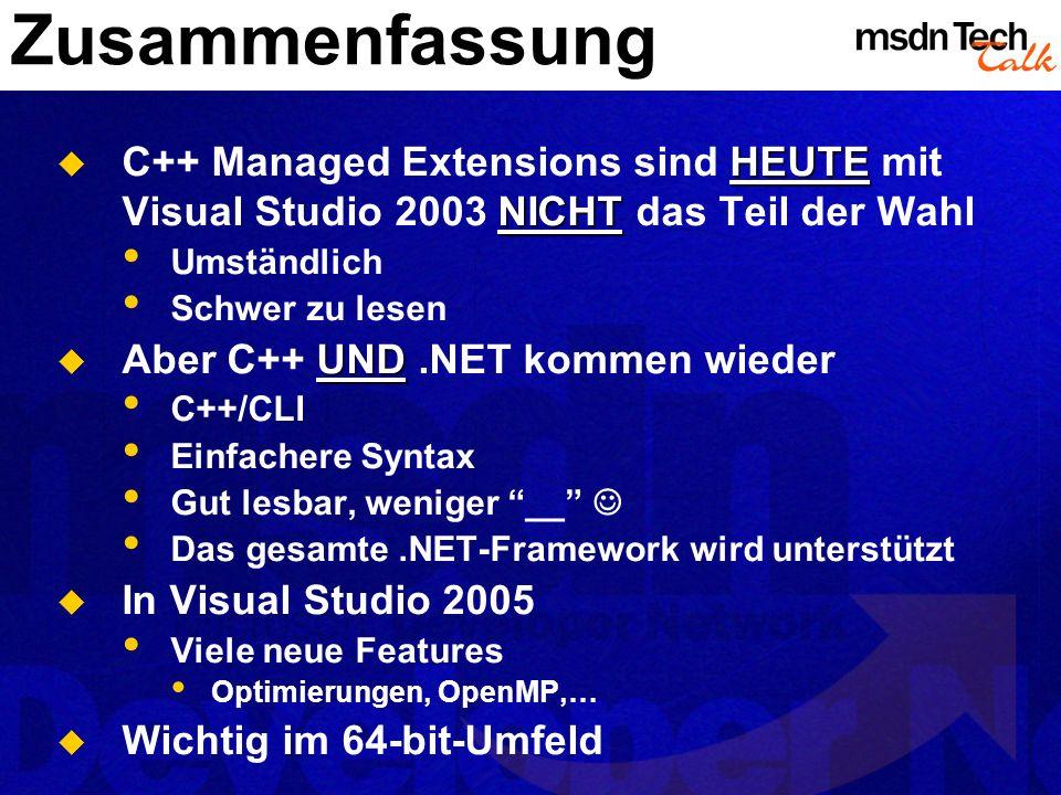 Zusammenfassung HEUTE NICHT C++ Managed Extensions sind HEUTE mit Visual Studio 2003 NICHT das Teil der Wahl Umständlich Schwer zu lesen UND Aber C++
