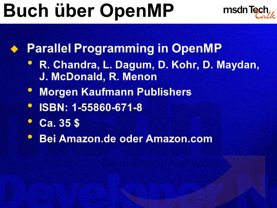 Buch über OpenMP Parallel Programming in OpenMP R. Chandra, L. Dagum, D. Kohr, D. Maydan, J. McDonald, R. Menon Morgen Kaufmann Publishers ISBN: 1-558