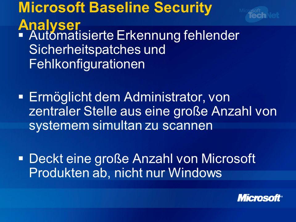Microsoft Baseline Security Analyser Automatisierte Erkennung fehlender Sicherheitspatches und Fehlkonfigurationen Ermöglicht dem Administrator, von z