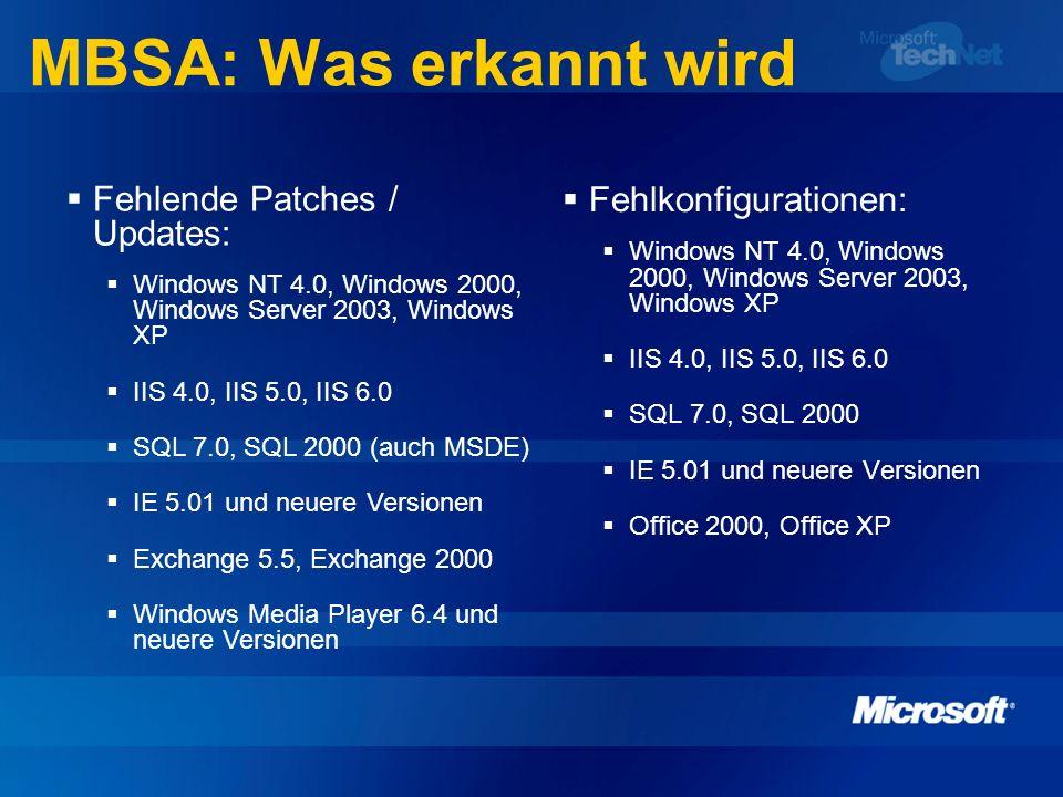 MBSA: Was erkannt wird Fehlkonfigurationen: Windows NT 4.0, Windows 2000, Windows Server 2003, Windows XP IIS 4.0, IIS 5.0, IIS 6.0 SQL 7.0, SQL 2000