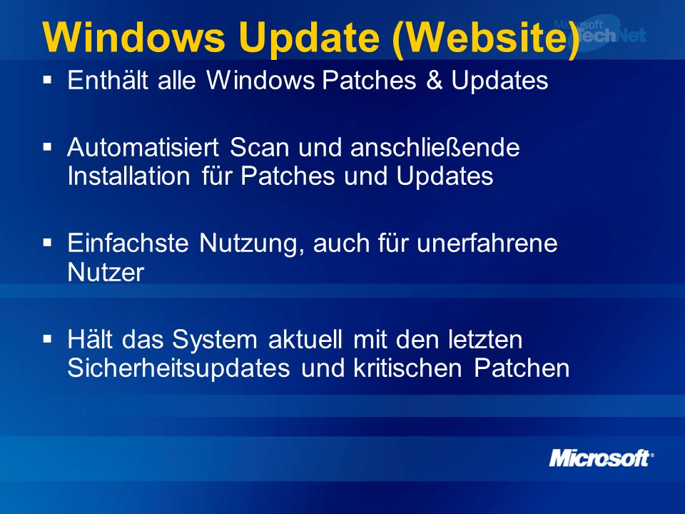 Windows Update (Website) Enthält alle Windows Patches & Updates Automatisiert Scan und anschließende Installation für Patches und Updates Einfachste N