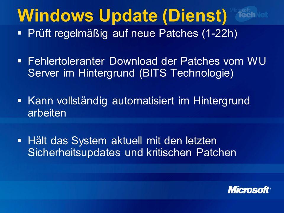 Windows Update (Dienst) Prüft regelmäßig auf neue Patches (1-22h) Fehlertoleranter Download der Patches vom WU Server im Hintergrund (BITS Technologie