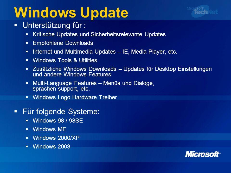 Windows Update Unterstützung für : Kritische Updates und Sicherheitsrelevante Updates Empfohlene Downloads Internet und Multimedia Updates – IE, Media