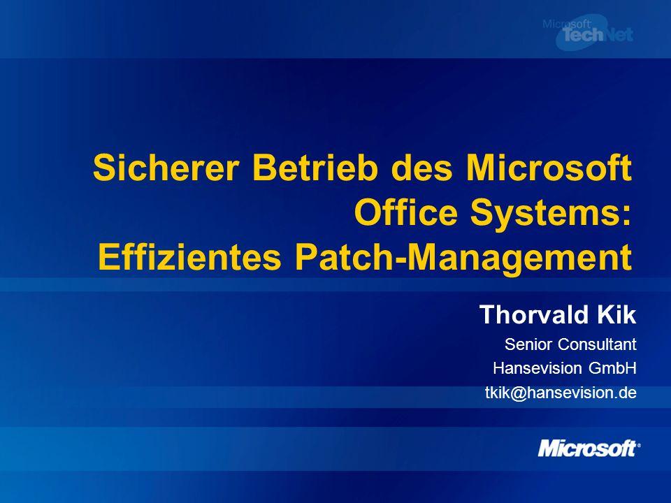Sicherer Betrieb des Microsoft Office Systems: Effizientes Patch-Management Thorvald Kik Senior Consultant Hansevision GmbH tkik@hansevision.de