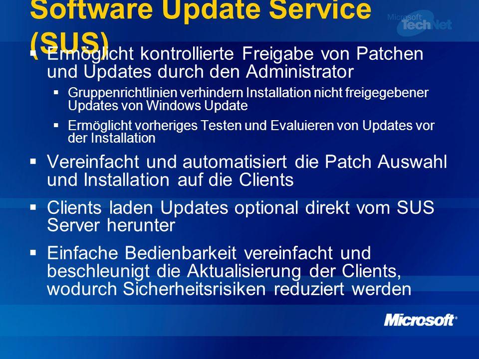 Software Update Service (SUS) Ermöglicht kontrollierte Freigabe von Patchen und Updates durch den Administrator Gruppenrichtlinien verhindern Installa