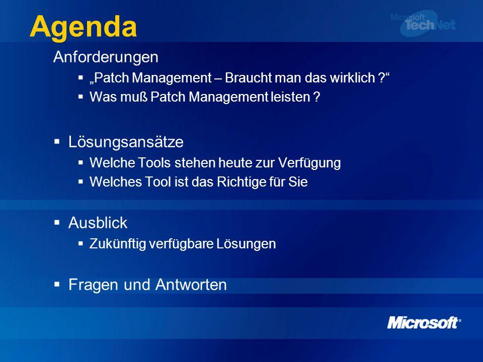 Agenda Anforderungen Patch Management – Braucht man das wirklich ? Was muß Patch Management leisten ? Lösungsansätze Welche Tools stehen heute zur Ver