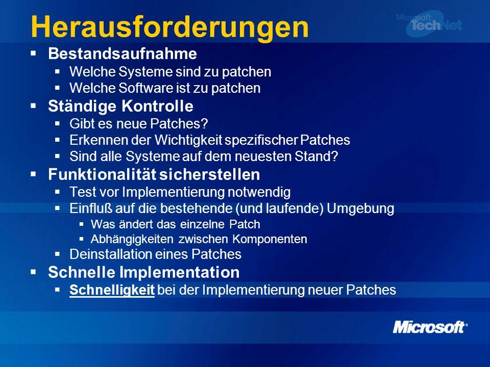 Herausforderungen Bestandsaufnahme Welche Systeme sind zu patchen Welche Software ist zu patchen Ständige Kontrolle Gibt es neue Patches? Erkennen der