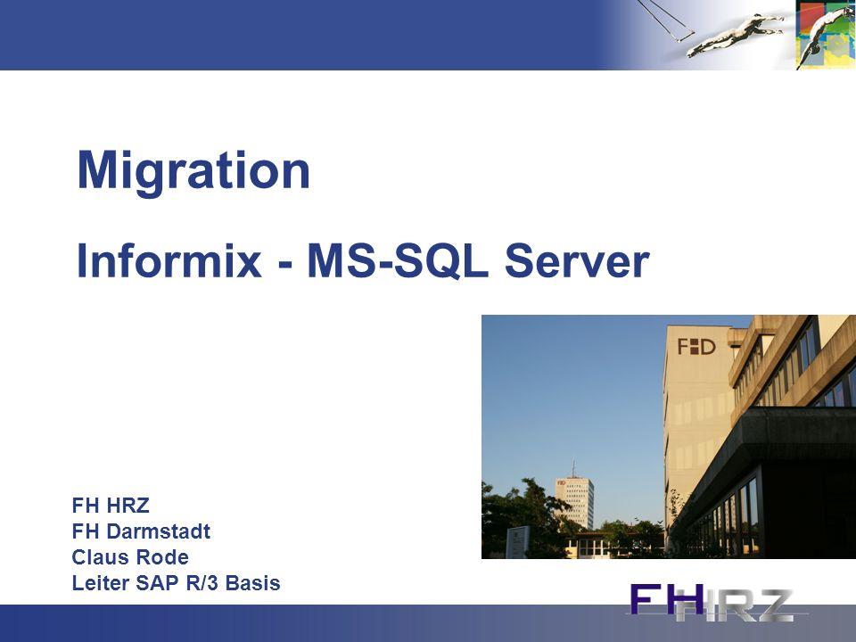Migration Informix - MS-SQL Server FH HRZ FH Darmstadt Claus Rode Leiter SAP R/3 Basis