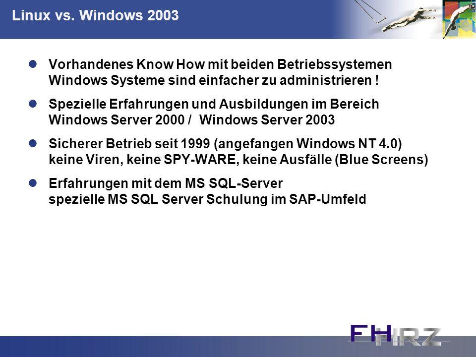 Linux vs. Windows 2003 Vorhandenes Know How mit beiden Betriebssystemen Windows Systeme sind einfacher zu administrieren ! Spezielle Erfahrungen und A