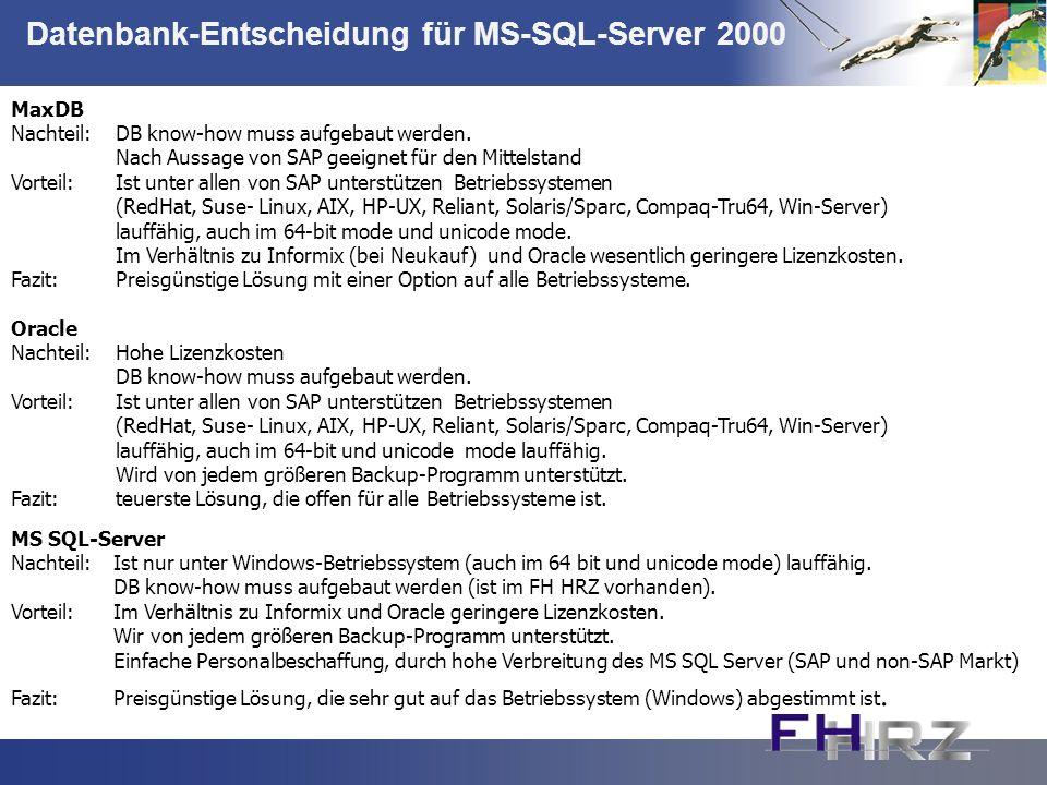 Datenbank-Entscheidung für MS-SQL-Server 2000 MaxDB Nachteil: DB know-how muss aufgebaut werden. Nach Aussage von SAP geeignet für den Mittelstand Vor