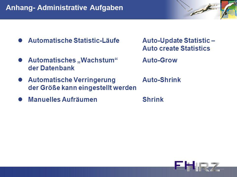 Anhang- Administrative Aufgaben Automatische Statistic-LäufeAuto-Update Statistic – Auto create Statistics Automatisches Wachstum Auto-Grow der Datenb