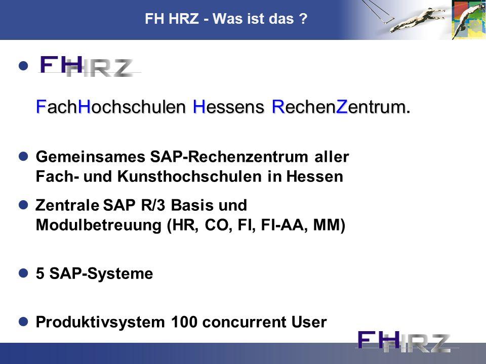 FH HRZ - Was ist das ? FachHochschulen Hessens RechenZentrum FachHochschulen Hessens RechenZentrum. Gemeinsames SAP-Rechenzentrum aller Fach- und Kuns