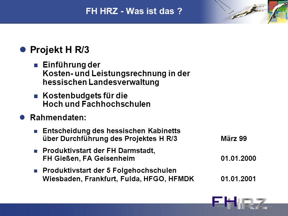 FH HRZ - Was ist das ? Projekt H R/3 Einführung der Kosten- und Leistungsrechnung in der hessischen Landesverwaltung Kostenbudgets für die Hoch und Fa